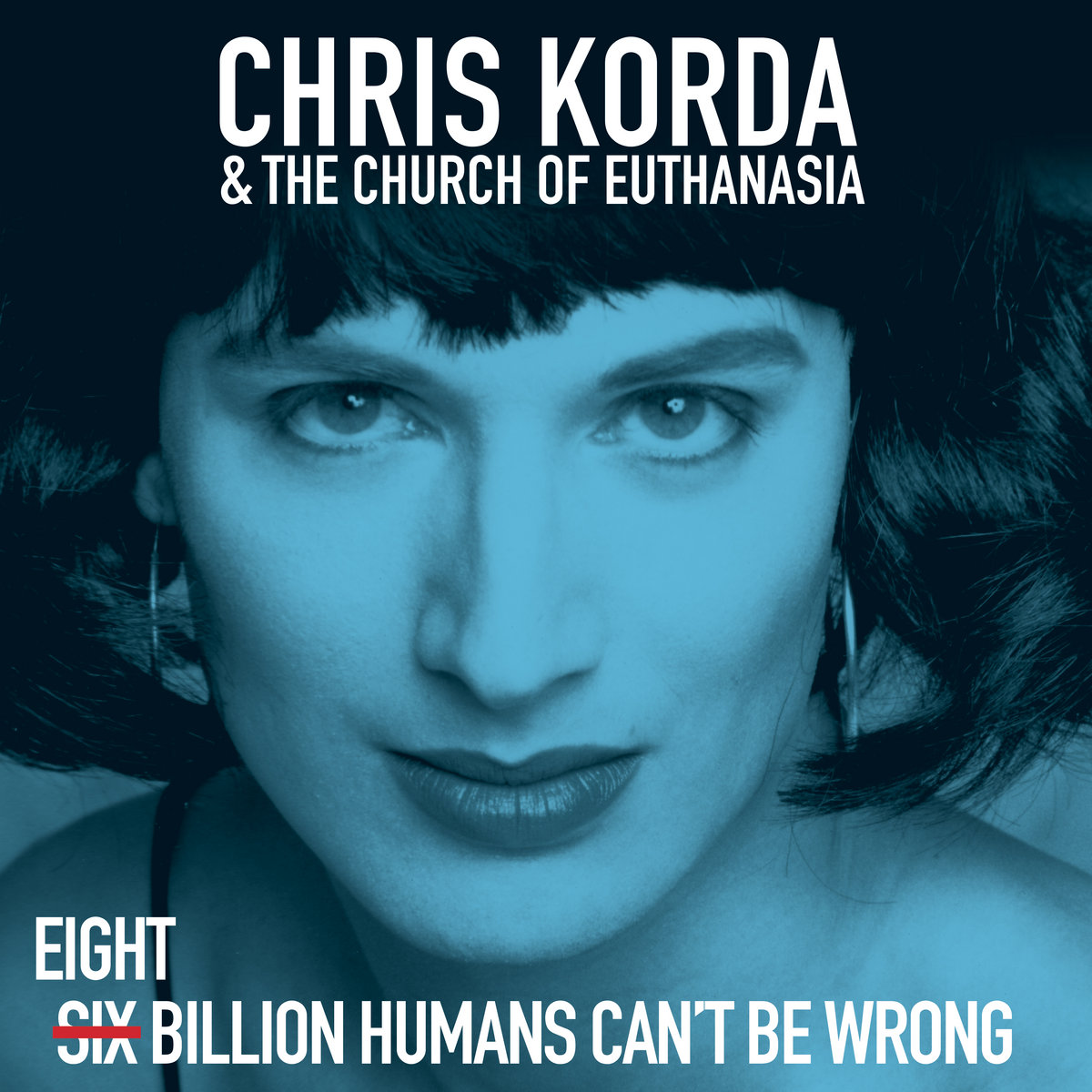 Chris-Korda-Church-Of-Euthanasia-Eigth-Billion-Humans-Cant-be-Wrong.jpg