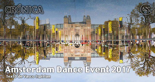 Crónica: Amsterdam Dance Event 2017