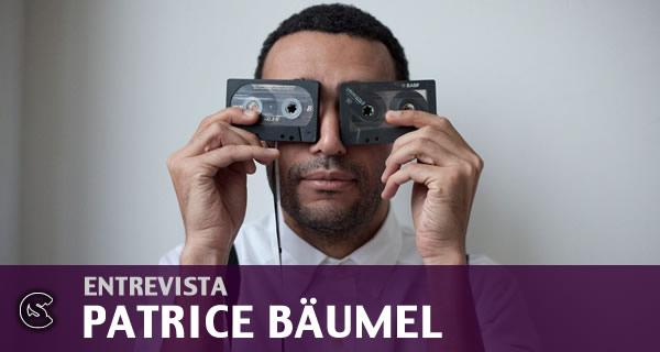 Entrevista: Patrice Bäumel