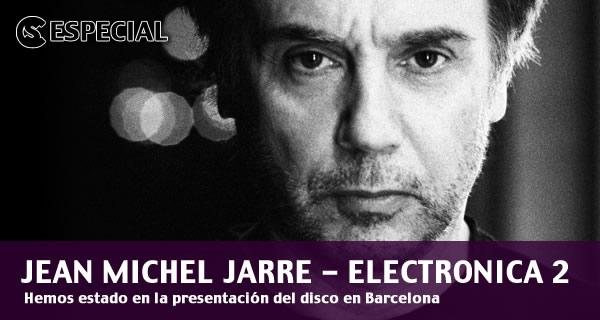 Especial Jean Michel Jarre - Electronica 2