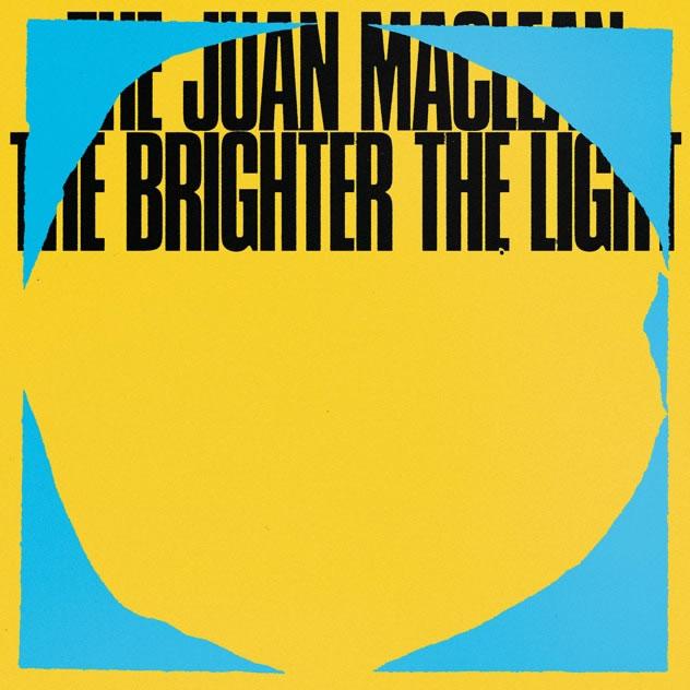 Juan-Maclean-The-Brighter-The-Light.jpg