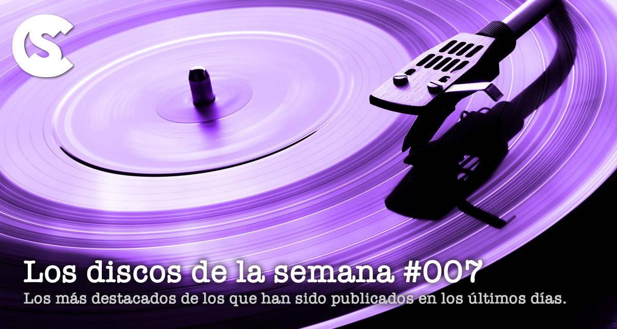 Los Discos de la Semana #007