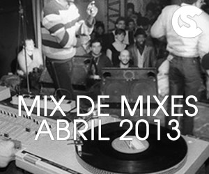 Mix de Mixes: Abril 2013