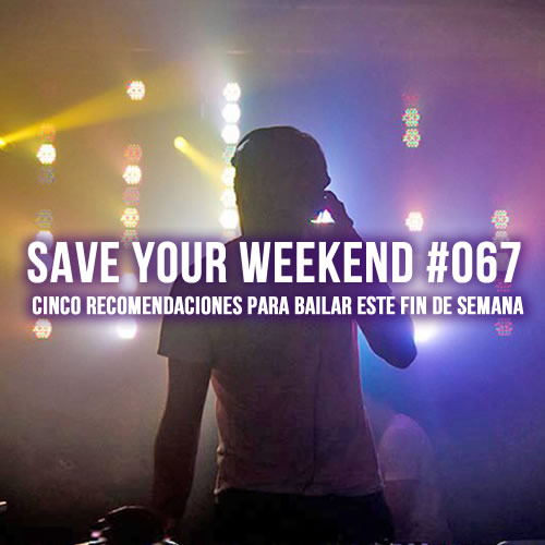 Save Your Weekend #067