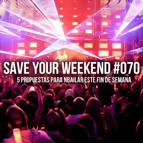 Save Your Weekend #070