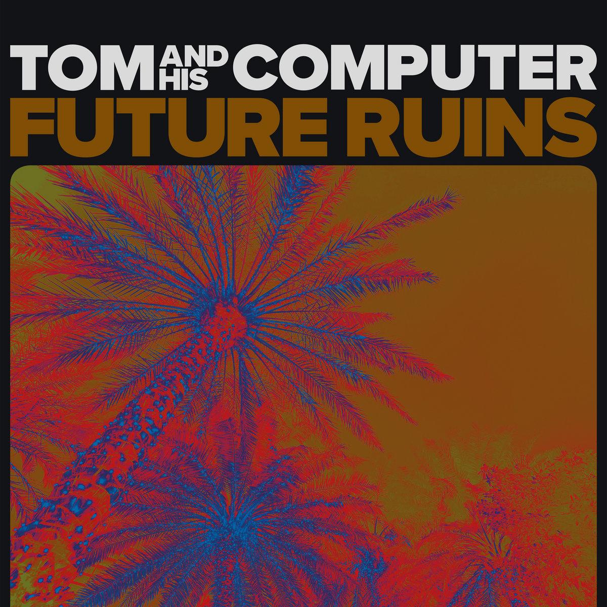 TOM and HIS COMPUTER - Future Ruins