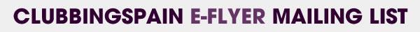 Clubbingspain E-FLYER Mailing List